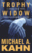Trophy Widow by Michael A. Kahn