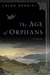 The Age of Orphans: A Novel