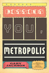 Missing You, Metropolis by Gary Jackson