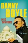 Danny Boyle: In His Own Words