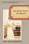 So Many Ways to Begin: A Novel