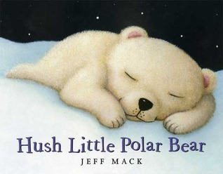 Hush Little Polar Bear by Jeff Mack