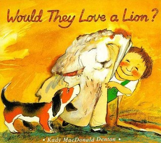 Would They Love a Lion? by Kady MacDonald Denton