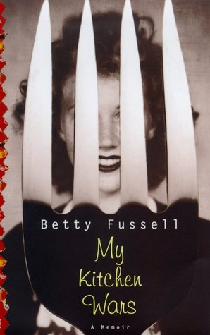 My Kitchen Wars by Betty Fussell