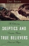 Skeptics and True Believers: The Exhilarating Connection Between Science and Religion