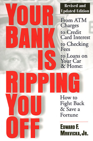 Your Bank Is Ripping You Off, Revised and Updated Edition