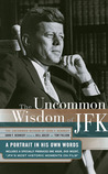 Uncommon Wisdom of John F. Kennedy: A Portrait in His Own Words