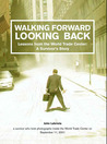 Walking Forward, Looking Back: Lessons from the World Trade Center: A Survivor's Story