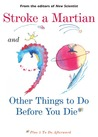 Stroke a Martian and 99 Other Things to Do Before You Die: Plus 5 to Do Afterwards