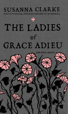 The Ladies of Grace Adieu and Other Stories by Susanna Clarke