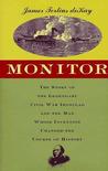 Monitor: The Story of the Revolutionary Ship and the Man Whose Invention Changed the Course of History