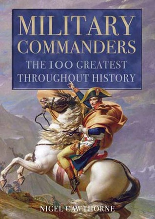 Military Commanders: The 100 Greatest Throughout History