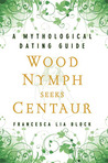 Wood Nymph Seeks Centaur: A Mythological Dating Guide