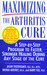Maximizing the Arthritis Cure: A Step-By-Step Program to Faster, Stronger Healing During Any Stage Of The Cure