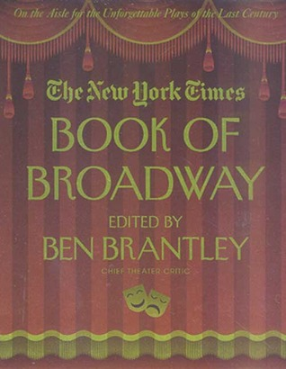 The New York Times Book of Broadway: On the Aisle for the Unforgettable Plays of the Last Century