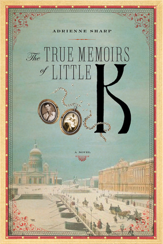 The True Memoirs of Little K by Adrienne Sharp