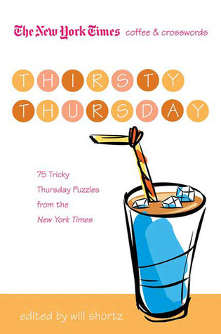 The New York Times Coffee and Crosswords: Thirsty Thursday: 75 Tricky Thursday Puzzles from The New York Times