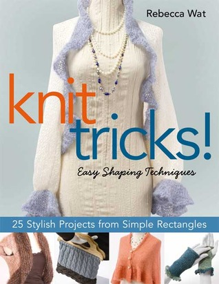 Knit Tricks! by Rebecca Wat