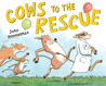 Cows to the Rescue by John Himmelman