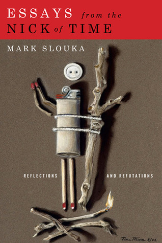 Essays from the Nick of Time by Mark Slouka