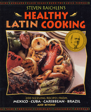 Steven Raichlen's Healthy Latin Cooking by Steven Raichlen