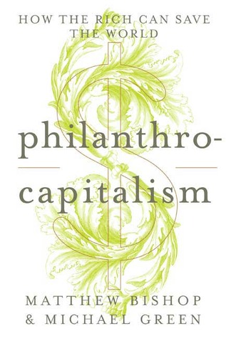 Philanthrocapitalism by Matthew Bishop