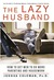 The Lazy Husband: How to Ge...