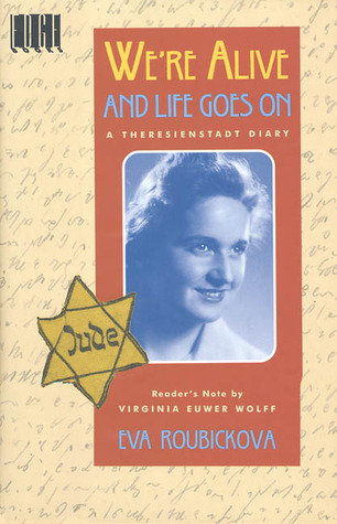 We're Alive and Life Goes On: A Theresienstadt Diary