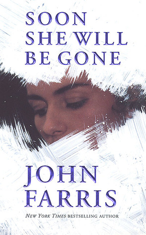 Soon She Will Be Gone Soon She Will Be Gone by John Farris