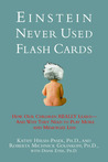Einstein Never Used Flash Cards: How Our Children Really Learn-- And Why They Need to Play More and Memorize Less