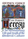 The Perfect Heresy: The Revolutionary Life and Death of the Medieval Cathars