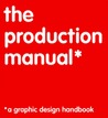 The Production Manual: A Graphic Design Handbook: A Graphic Design Handbook