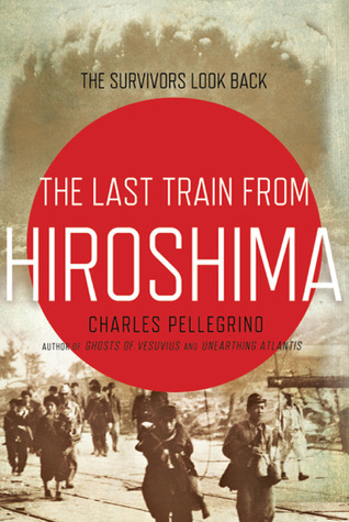 The Last Train from Hiroshima by Charles R. Pellegrino