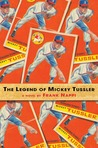 The Legend of Mickey Tussler (Mickey Tussler, #1)