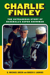 Charlie Finley: The Outrageous Story of Baseball's Super Showman