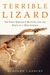 Terrible Lizard: The First Dinosaur Hunters and the Birth of a New Science Terrible Lizard: The First Dinosaur Hunters and the Birth of a New Science