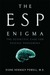 The ESP Enigma: The Scientific Case for Psychic Phenomena