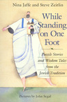 While Standing on One Foot: Puzzle Stories and Wisdom Tales from the Jewish Tradition