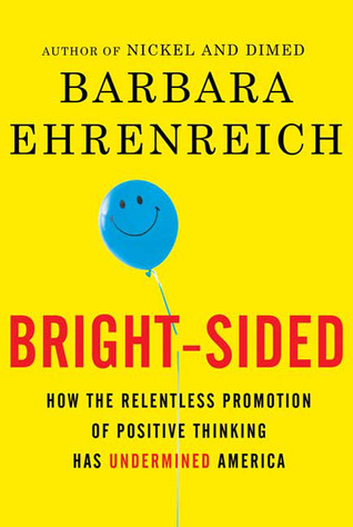 Bright-Sided: How the Relentless Promotion of Positive Thinking Has Undermined America