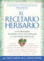 El Recetario Herbario: The Best Natural Alternatives to Over-the-Counter and Prescription Medicines!