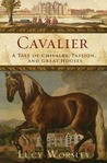 Cavalier: A Tale of Chivalry, Passion, and Great Houses