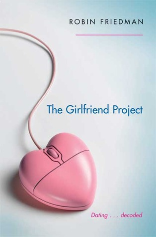 The Girlfriend Project by Robin Friedman