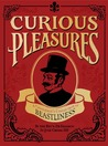Curious Pleasures: A Gentleman's Collection of Beastliness