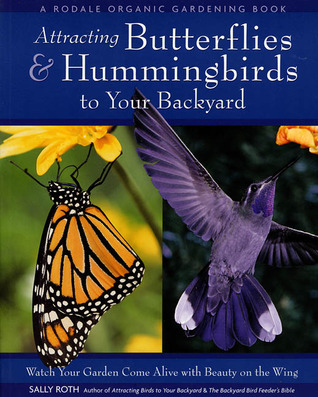 Attracting Butterflies & Hummingbirds to Your Backyard by Sally Roth