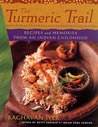 The Turmeric Trail: Recipes and Memories from an Indian Childhood