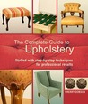 The Complete Guide to Upholstery: Stuffed with Step-by-Step Techniques for Professional Results