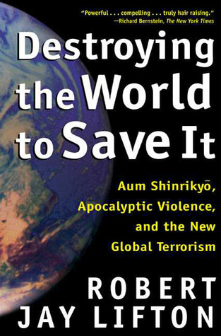 Destroying the World to Save It by Robert Jay Lifton