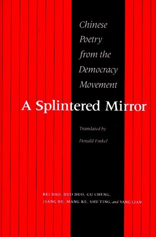 A Splintered Mirror: Chinese Poetry from the Democracy Movement