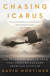 Chasing Icarus: The Seventeen Days in 1910 That Forever Changed American Aviation