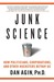 Junk Science: How Politicians, Corporations, and Other Hucksters Betray Us
